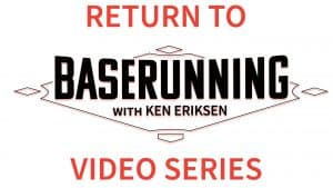 Return to Baserunning Video Series